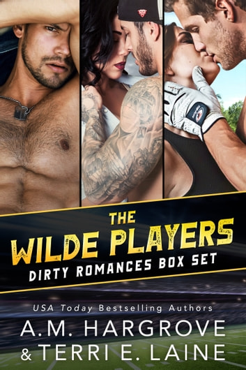 The Wilde Players Dirty Romances Box Set ebook by Terri E. Laine,A. M. Hargrove