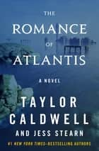 The Romance of Atlantis - A Novel ebook by Taylor Caldwell, Jess Stearn