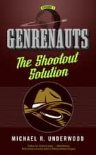 The Shootout Solution - Genrenauts Episode 1 ebook by Michael R. Underwood