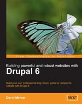Building Powerful and Robust Websites with Drupal 6 ebook by David Mercer