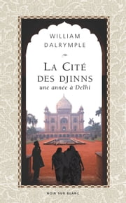 La Cité des Djinns - Une année à Delhi ebook by William Dalrymple