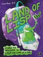 Land of Lisp ebook by Conrad Barski,M.D.