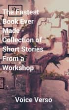 The Fastest Book Ever Made: A Collection of Short Stories from a Workshop ebook by Voice Verso