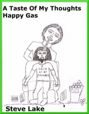 A Taste Of My Thoughts Happy Gas ebook by Steve Lake