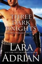 Three Dark Knights - A Medieval Romance Collection ebook by Lara Adrian