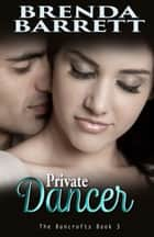 Private Dancer (The Bancrofts: Book 3) ebook by Brenda Barrett