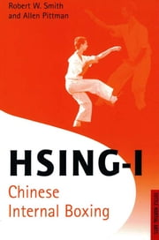 Hsing-I - Chinese Internal Boxing ebook by Robert W. Smith,Allen Pittman