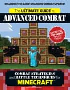 Ultimate Guide to Advanced Combat - Combat Strategies and Battle Techniques for Minecraft®™ ebook by Triumph Books, Triumph Books
