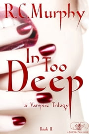 In Too Deep: a Vampire trilogy ebook by R.C. Murphy
