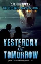Yesterday & Tomorrow: Yesterday Books 1 and 2 ebook by C. K. Kelly Martin