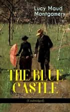 THE BLUE CASTLE (Unabridged) ebook by Lucy Maud Montgomery