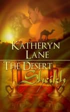 The Desert Sheikh (Books 1, 2 and 3 of The Desert Sheikh Romance Trilogy) ebook by Katheryn Lane