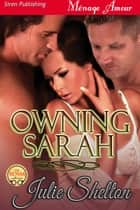 Owning Sarah ebook by Julie Shelton