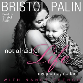 Not Afraid of Life - My Journey So Far audiobook by Bristol Palin