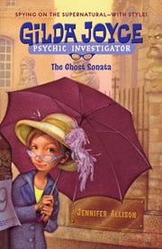 Gilda Joyce: The Ghost Sonata ebook by Jennifer Allison