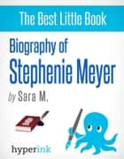 Stephenie Meyer (Author of the Twilight, New Moon, and Eclipse) ebook by Sara  McEwen