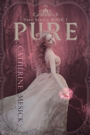 Pure (Book 1, Pure Series) ebook by Catherine Mesick