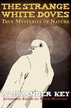The Strange White Doves - True Mysteries of Nature ebook by