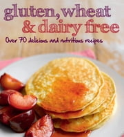 Gluten, Wheat & Dairy Free ebook by Love Food Editors,Christine France