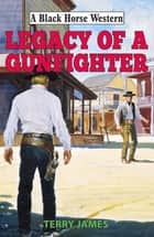 Legacy of a Gunfighter ebook by Terry James
