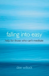 Falling Into Easy - Help For Those Who Can't Meditate ebook by Dee Willock