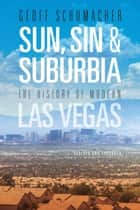 Sun, Sin & Suburbia - The History of Modern Las Vegas, Revised and Expanded ebook by Geoff Schumacher