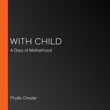With Child - A Diary of Motherhood audiobook by Phyllis Chesler,Ariel Chesler