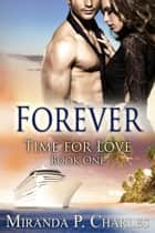 Forever - Time for Love, #1 ebook by Miranda P. Charles