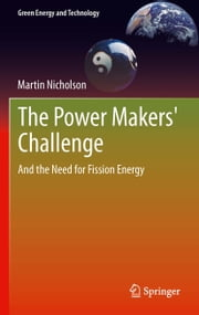 The Power Makers' Challenge - And the Need for Fission Energy ebook by Martin Nicholson