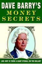 Dave Barry's Money Secrets - Like: Why Is There a Giant Eyeball on the Dollar? ebook by Dave Barry