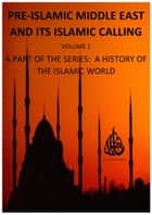 Pre-Islamic Middle East and its Islamic Calling ebook by Oriental Publishing