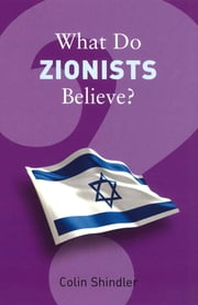 What Do Zionists Believe? ebook by Colin Shindler