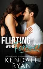Flirting with Forever ekitaplar by Kendall Ryan