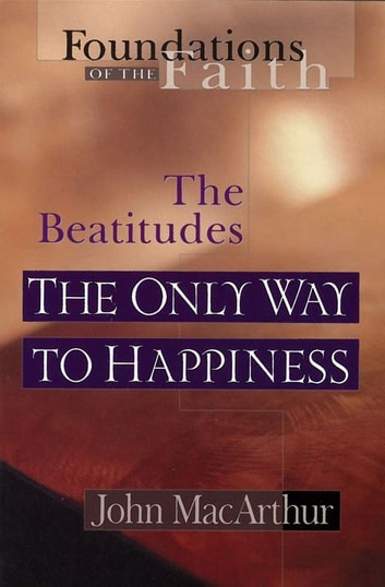 The Only Way To Happiness - The Beatitudes ebook by John F MacArthur