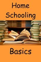 Home Schooling Basics ebook by Roxi Black