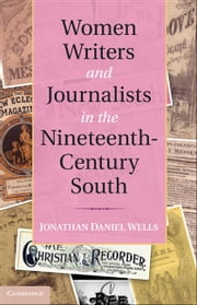 Women Writers and Journalists in the Nineteenth-Century South ebook by Wells, Jonathan Daniel
