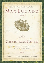 The Christmas Child - A Story of Coming Home ebook by Max Lucado