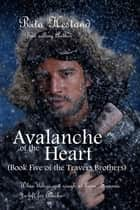 Avalanche of the Heart (Book Five of the Travers Brothers) ebook by Rita Hestand
