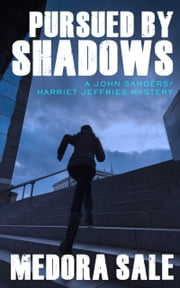 Pursued By Shadows - A John Sanders/Harriet Jeffries Mystery ebook by Medora Sale