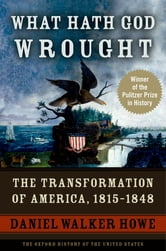 What Hath God Wrought: The Transformation of America, 1815-1848 - The Transformation of America, 1815-1848 ebook by Daniel Walker Howe