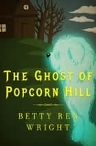 The Ghost of Popcorn Hill ebook by Betty R. Wright, Karen Ritz