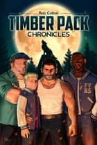 Timber Pack Chronicles ebook by Rob Colton
