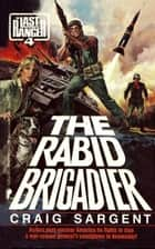 Last Ranger: The Rabid Brigadier - Book #4 ebook by Craig Sargent