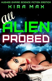 All Alien Probed - Space Crew Menage, #1 ebook by Kira Max