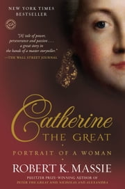 Catherine the Great: Portrait of a Woman 電子書 by Robert K. Massie