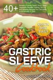 Gastric Sleeve Cookbook: Quick and Easy - Effortless Bariatric Cooking, #6 ebook by Selena Lancaster