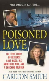 Poisoned Love - The True Story of ER Nurse Chaz Higgs, his Ambitious Wife, and a Shocking Murder ebook by Carlton Smith