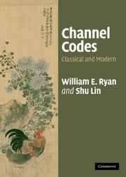 Channel Codes - Classical and Modern ebook by William Ryan,Shu Lin