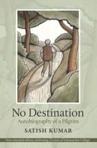 No Destination ebook by Satish Kumar