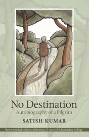 No Destination - Autobiography of a Pilgrim ebook by Satish Kumar